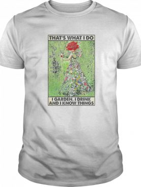 Girl Gardening That's What I Do I Garden I Drink And I Know Things Poster shirt