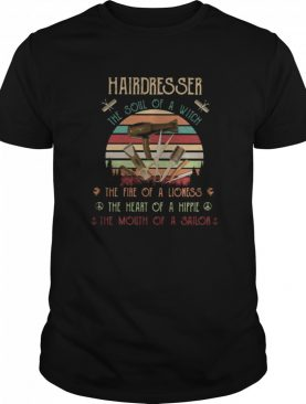 Hairdresser the soul of a witch the fire of a lioness the heart of a hippie the moutn of a sailor vintage retro shirt