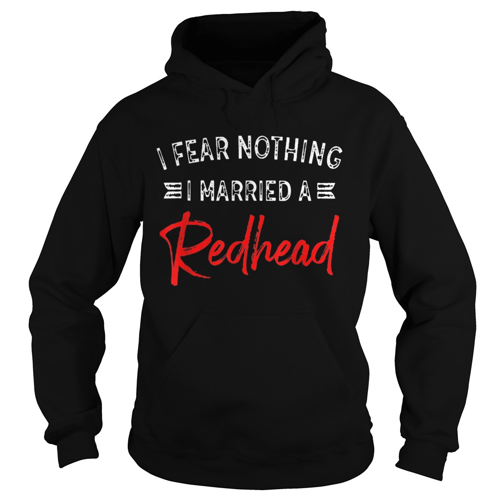 I Fear Nothing I Married A Redhead Hoodie