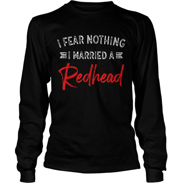 I Fear Nothing I Married A Redhead  Long Sleeve