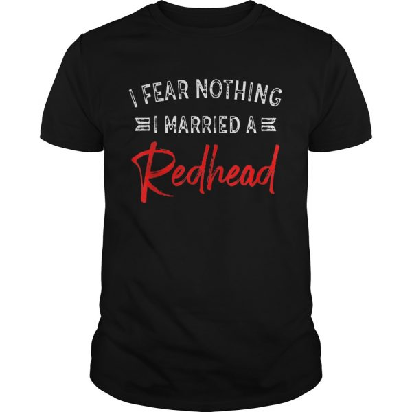 I Fear Nothing I Married A Redhead  Unisex
