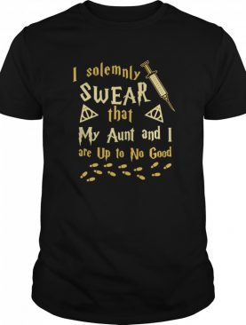 I Solemnly Swear That My Aunt And I Are Up To No Good shirt