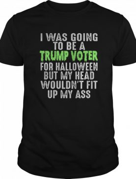 I Was Going To Be A Trump Voter For Halloween Re-Elect shirt