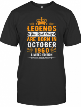 Legends The Real Ones Are Born In October 1960 T-Shirt