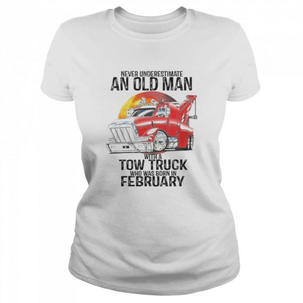 Never Underestimate An Old Man With A Tow Truck Who Was Born In February  Classic Women's T-shirt