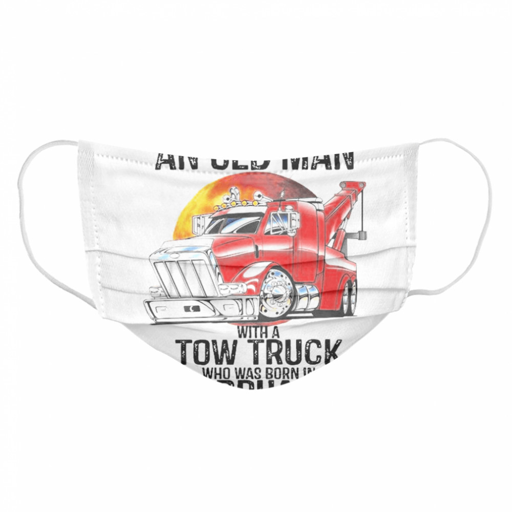 Never Underestimate An Old Man With A Tow Truck Who Was Born In February  Cloth Face Mask