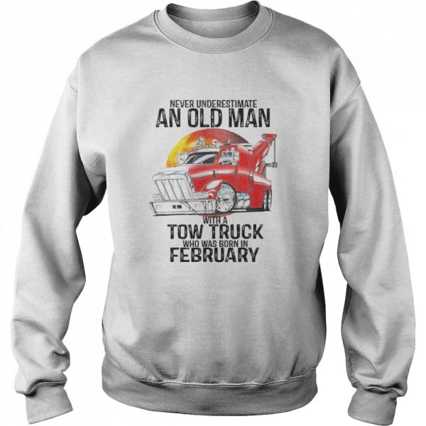 Never Underestimate An Old Man With A Tow Truck Who Was Born In February  Unisex Sweatshirt