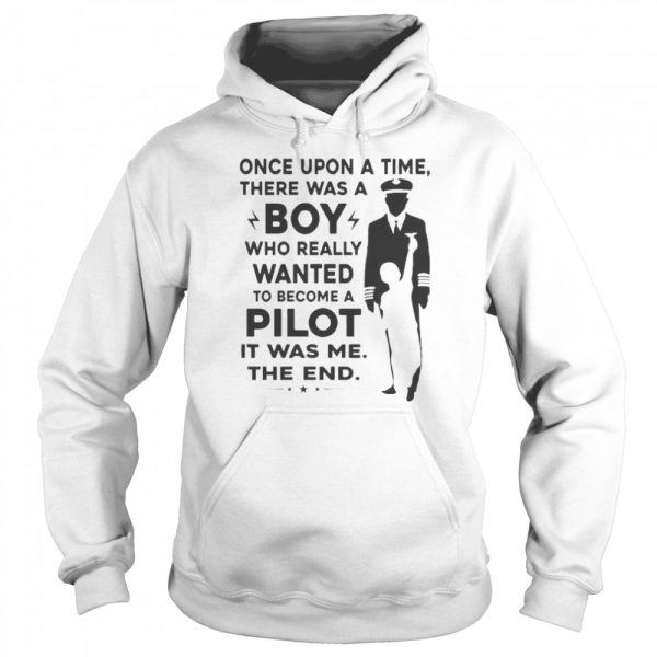 Once Upon A Time There Was A Boy Who Really Wanted To Become A Pilot It Was Me The End  Unisex Hoodie