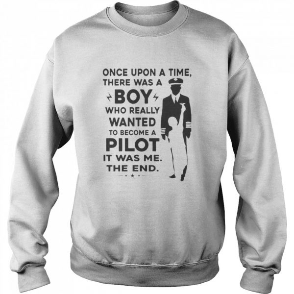 Once Upon A Time There Was A Boy Who Really Wanted To Become A Pilot It Was Me The End  Unisex Sweatshirt