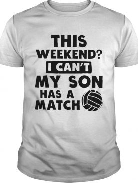This Weekend Cant My Son shirt