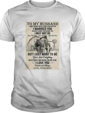 To My Husband I Didnt Marry You So I Could Live With You I Married You shirt