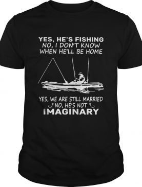 Yes Hes Fishing No I Dont Know When Hell Be Home Yes We Are Still Married No Hes Not Imaginary