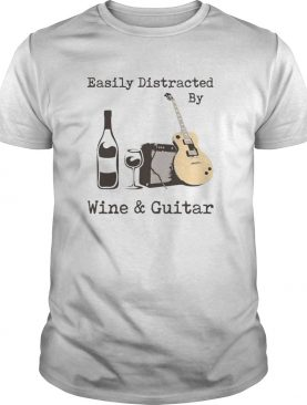 Easily Distracted By Wine And Guitar shirt