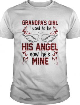 Grandpas Girl I Used To Be His Angel Now Hes Mine shirt