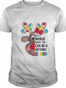 Reindeer Autism In A World Where You Can Be Anything Be Kind shirt
