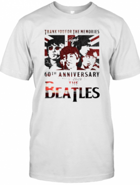 Thank You For The Memories 60Th Anniversary 1960 2020 The Beatles T-Shirt