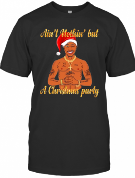 Tupac Shakur Ain'T Nothin But A Christmas Party T-Shirt