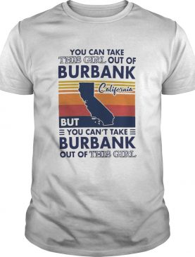 You Can Take This Girl Out Of Burbank But You Cant Take Burbank Out Of This Girl Vintage shirt