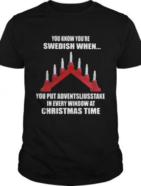 You Know Youre Swedish When You Put Adventsljusstake In Every Window At Christmas Time shirt