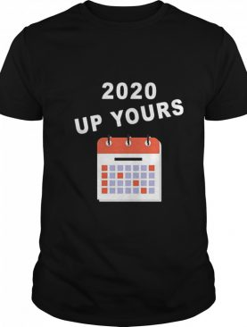 2020 Up Yours shirt