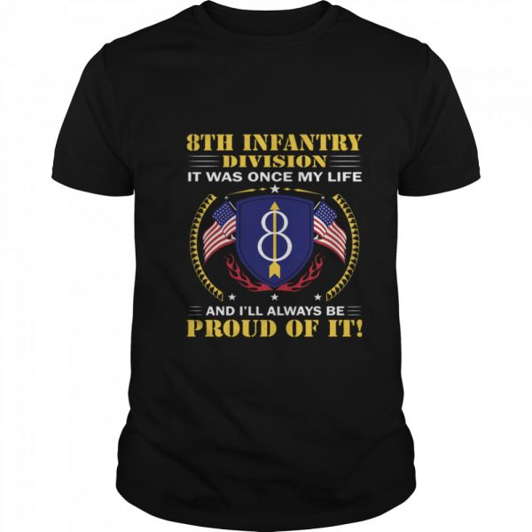 8th Infantry Division It Was Once My Life And Ill Always Be Proud Of It  Classic Men's T-shirt