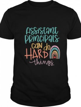 Assistant Principals Can Do Hard Things shirt