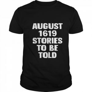 August 1619 Stories To Be Told  Classic Men's T-shirt