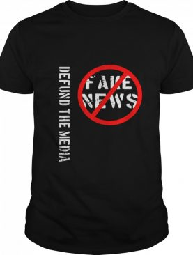 Defund The Media Fake News shirt