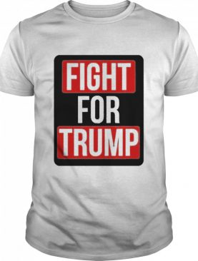 Fight For Trump shirt