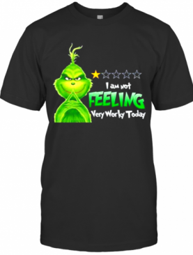 Grinch I Am Not Feeling Very Worky Today Christmas T-Shirt