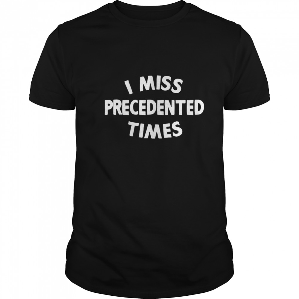I Miss Precedented Times Funny Quote  Classic Men's T-shirt