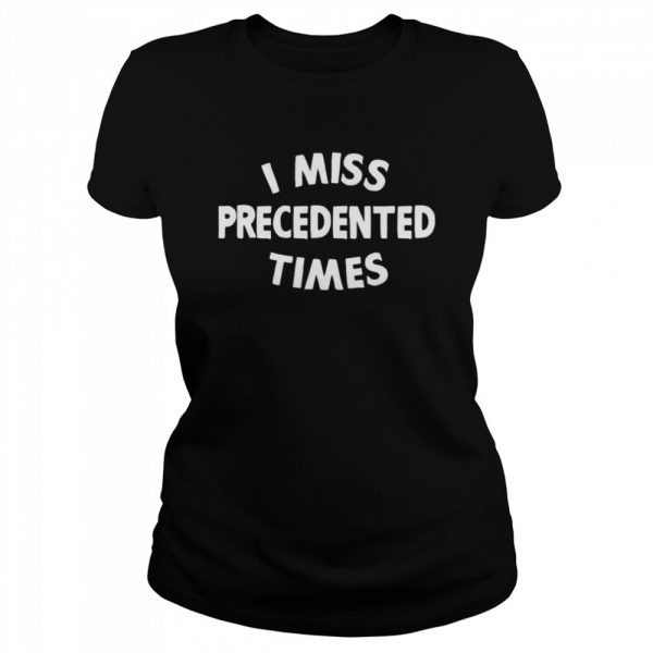 I Miss Precedented Times Funny Quote  Classic Women's T-shirt
