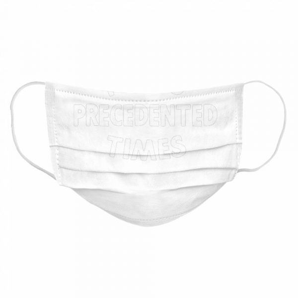 I Miss Precedented Times Funny Quote  Cloth Face Mask