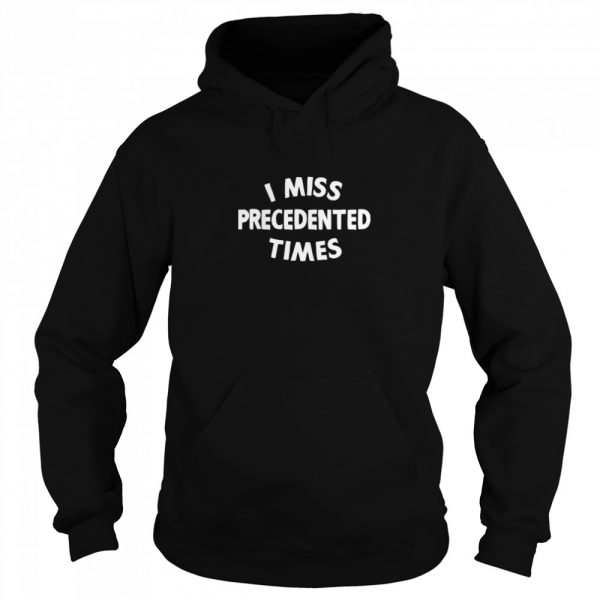 I Miss Precedented Times Funny Quote  Unisex Hoodie