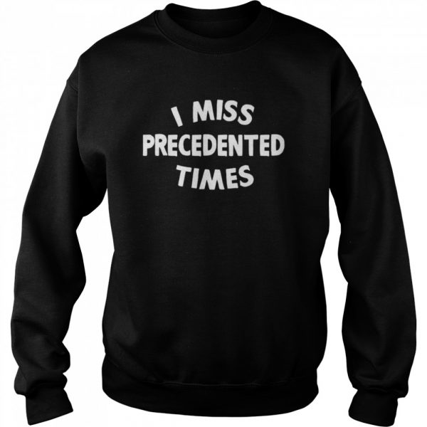 I Miss Precedented Times Funny Quote  Unisex Sweatshirt