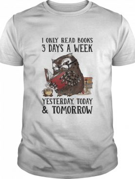I Only Read Books 3 Days A Week Yesterday Today and Tomorrow shirt