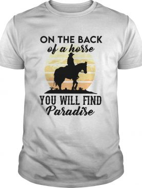 On The Back Of A Horse You Will Find Paradise shirt