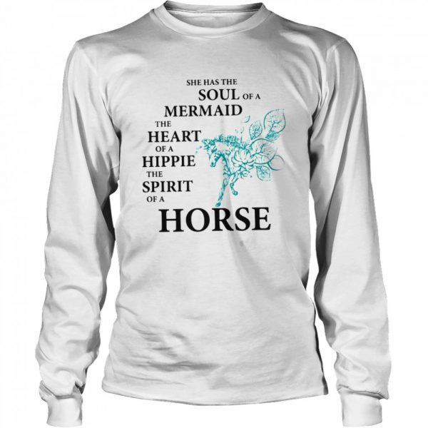 She Has The Soul Of A Mermaid The Heart Of A Hippie The Spirit Of A Horse  Long Sleeved T-shirt