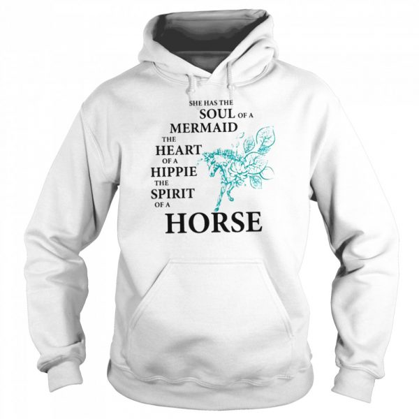 She Has The Soul Of A Mermaid The Heart Of A Hippie The Spirit Of A Horse  Unisex Hoodie