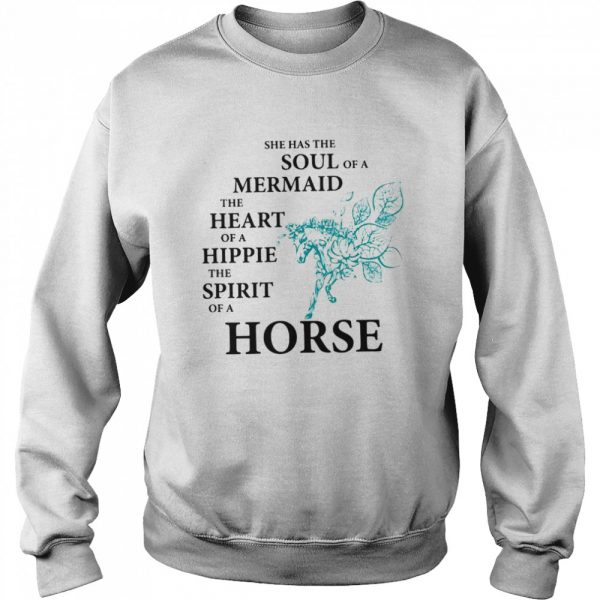 She Has The Soul Of A Mermaid The Heart Of A Hippie The Spirit Of A Horse  Unisex Sweatshirt