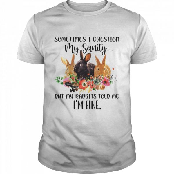 Sometimes I Question My Sanity But My Rabbits Told Me I'm Fine Rabbit  Classic Men's T-shirt