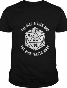 The Dice Giveth And The Dice Taketh Away shirt