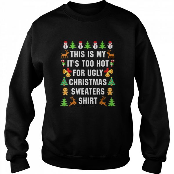 This is my its too hot for ugly Christmas sweaters  Unisex Sweatshirt
