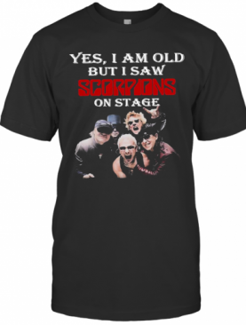 Yes I Am Old But I Saw Scorpions On Stage T-Shirt