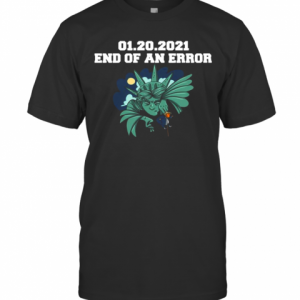 01 20 2021 End Of An Error Donald Trump T-Shirt Classic Men's T-shirt
