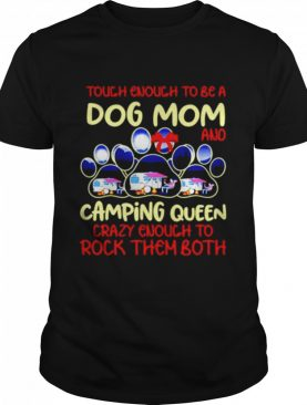 Touch Enough To Be A Dog Mom And Camping Queen shirt