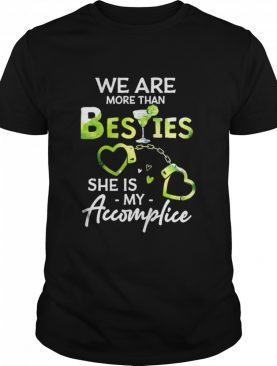 We Are More Than Besties She Is My Accomplice shirt